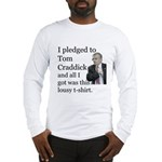 I Pledged To Tom Craddick... Long Sleeve T-Shirt