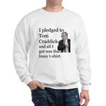 I Pledged To Tom Craddick... Sweatshirt
