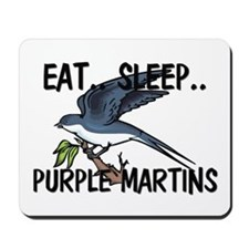 Eat ... Sleep ... PURPLE MARTINS Mousepad