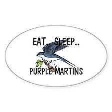 Eat ... Sleep ... PURPLE MARTINS Oval Decal