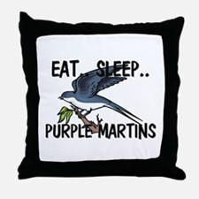 Eat ... Sleep ... PURPLE MARTINS Throw Pillow