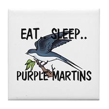 Eat ... Sleep ... PURPLE MARTINS Tile Coaster