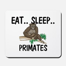 Eat ... Sleep ... PRIMATES Mousepad