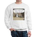 Look What You Made Me Do! Sweatshirt
