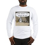 Look What You Made Me Do! Long Sleeve T-Shirt