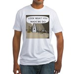 Look What You Made Me Do! Fitted T-Shirt