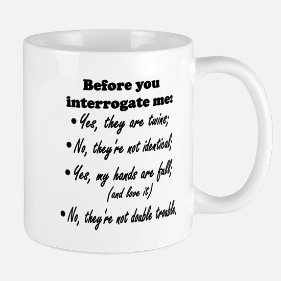Before You Interrogate Me Mug