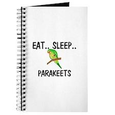 Eat ... Sleep ... PARAKEETS Journal