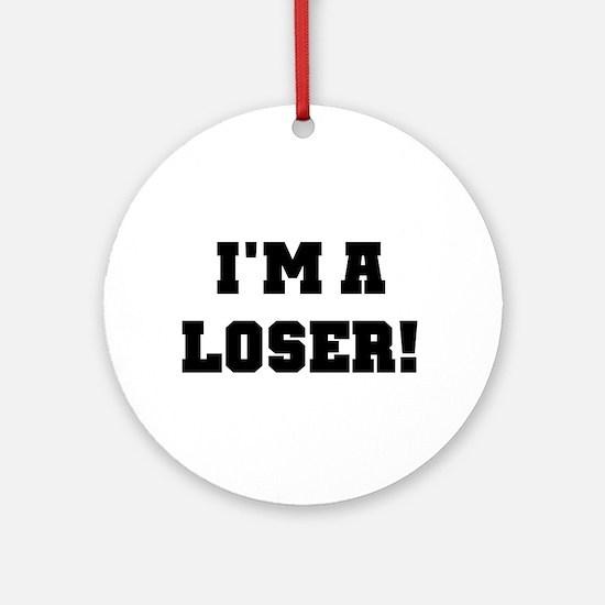 I'm a Loser Ornament (Round)