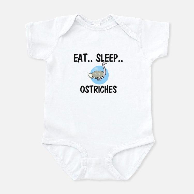 Eat ... Sleep ... OSTRICHES Infant Bodysuit