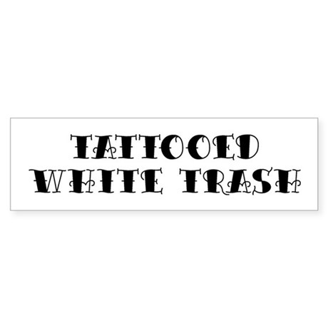 Tattooed White Trash Bumper Sticker