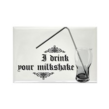 I Drink Your Milkshake Rectangle Magnet