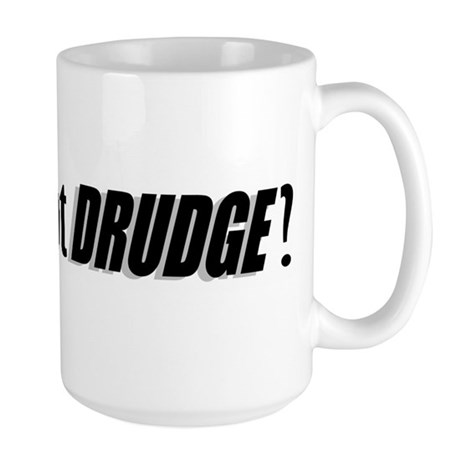 got DRUDGE? Large Mug