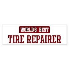 Worlds best Tire Repairer Bumper Bumper Sticker