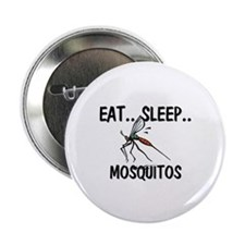 "Eat ... Sleep ... MOSQUITOS 2.25"" Button"