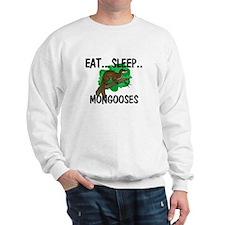 Eat ... Sleep ... MONGOOSES Sweatshirt