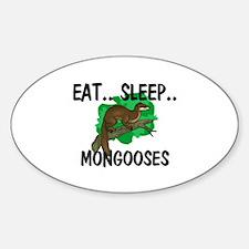 Eat ... Sleep ... MONGOOSES Oval Decal