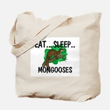 Eat ... Sleep ... MONGOOSES Tote Bag