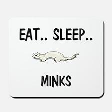 Eat ... Sleep ... MINKS Mousepad