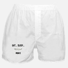 Eat ... Sleep ... MINKS Boxer Shorts