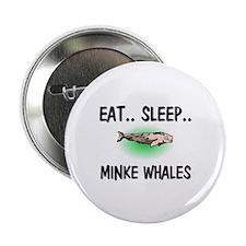 "Eat ... Sleep ... MINKE WHALES 2.25"" Button"