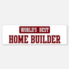 Worlds best Home Builder Bumper Bumper Bumper Sticker