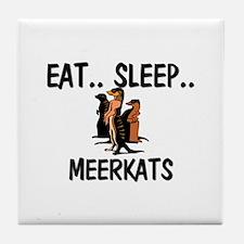 Eat ... Sleep ... MEERKATS Tile Coaster