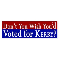 Don't You Wish You'd Voted for Kerry?