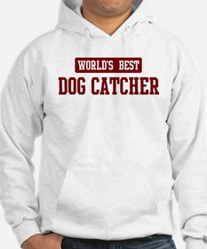 Worlds best Dog Catcher Hoodie