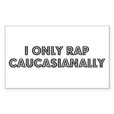 I ONLY RAP CAUCASIANALLY Rectangle Decal