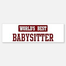 Worlds best Babysitter Bumper Bumper Bumper Sticker