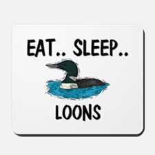 Eat ... Sleep ... LOONS Mousepad