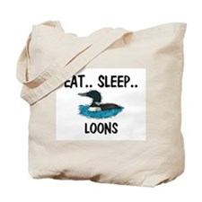 Eat ... Sleep ... LOONS Tote Bag