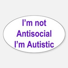 Autistic, Not Antisocial Oval Decal