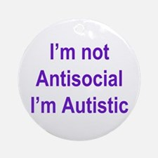 Autistic, Not Antisocial Ornament (Round)