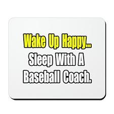 """""""..Sleep w/ Baseball Coach"""" Mousepad"""