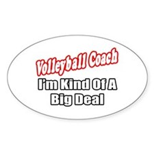 """Volleyball Coach..Big Deal"" Oval Decal"