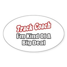 """Track Coach...Big Deal"" Oval Decal"