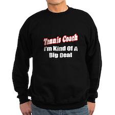 """Tennis Coach...Big Deal"" Sweatshirt"