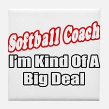 """Softball Coach..Big Deal"" Tile Coaster"