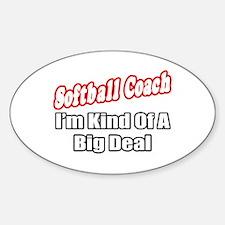 """Softball Coach..Big Deal"" Oval Decal"