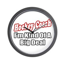 """Hockey Coach...Big Deal"" Wall Clock"