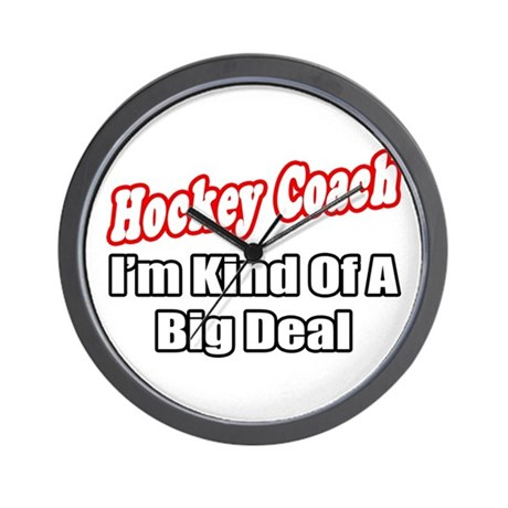 """Hockey Coach...Big Deal"" Wall Clock"