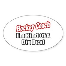 """Hockey Coach...Big Deal"" Oval Decal"