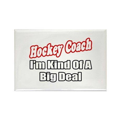 """Hockey Coach...Big Deal"" Rectangle Magnet"