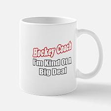 """""""Hockey Coach...Big Deal"""" Mug"""