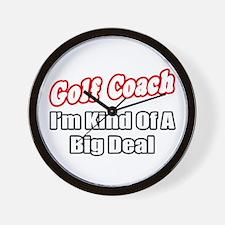 """""""Golf Coach...Big Deal"""" Wall Clock"""