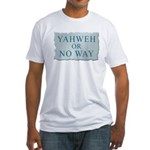 Yahweh or No Way Fitted T-Shirt