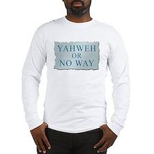 Yahweh or No Way Long Sleeve T-Shirt