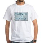 Yahweh or No Way White T-Shirt